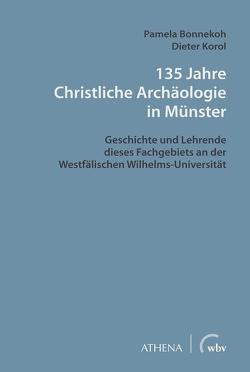 135 Jahre Christliche Archäologie in Münster von Bonekoh,  Pamela, Korol,  Dieter