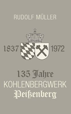 135 Jahre Kohlenbergwerk Peißenberg von Müller,  Rudolf