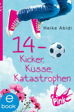 14 – Kicker, Küsse, Katastrophen von Abidi,  Heike, Hauptmann & Kompanie Werbeagentur AG