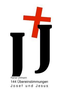 144 Übereinstimmungen Josef und Jesus von Uhlmann,  Rainer F.
