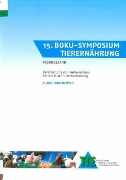 15. BOKU-Symposium Tierernährung von Bohlmann,  Janine T., Drouillard,  Jim, Gierus,  Martin, Gübitz,  Georg M., Kraft,  Margit, Schwarz,  Christiane