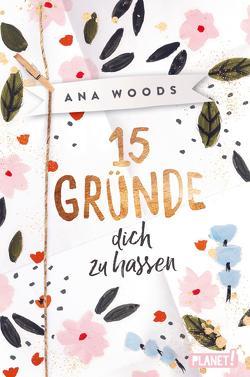 15 Gründe, dich zu hassen von Woods,  Ana