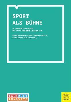 Sport als Bühne von Hebbel-Seeger,  Andreas, Horky,  Thomas, Schulke,  Hans-Jürgen