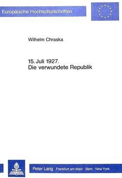 15. Juli 1927- Die verwundete Republik von Chraska,  Wilhelm