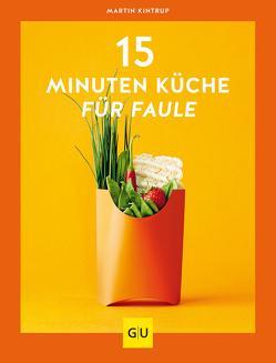 15-Minuten-Küche für Faule von Kintrup,  Martin