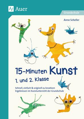 15-Minuten-Kunst 1. und 2. Klasse von Scheller,  Anne