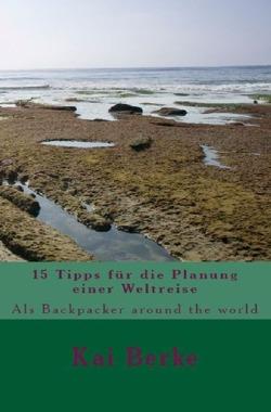 15 Tipps für die Planung einer Weltreise von Berke,  Kai
