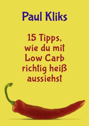 15 Tipps, wie du mit Low Carb richtig heiß aussiehst von Kliks,  Paul