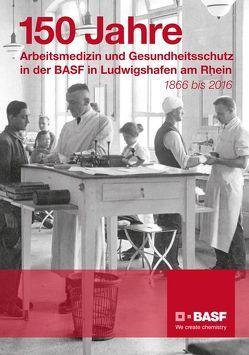150 Jahre Arbeitsmedizin und Gesundheitsschutz in der BASF Ludwigshafen am Rhein von Hähner-Rombach,  Sylvelyn, Rutkowski,  Günter