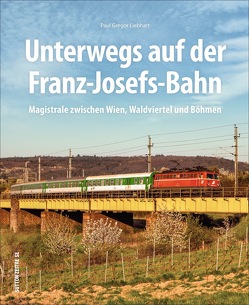 150 Jahre Franz-Josefs-Bahn von Liebhart,  Paul G