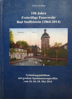 150 Jahre Freiwillige Feuerwehr Bad Staffelstein (1864-2014) von Kolling,  Hubert