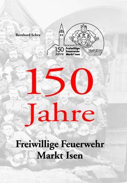 150 Jahre Freiwillige Feuerwehr Markt Isen von Schex,  Bernhard