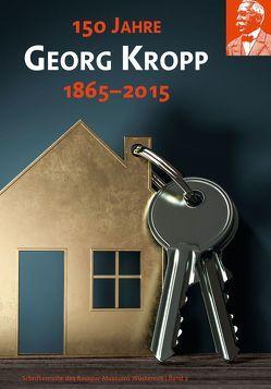 150 Jahre Georg Kropp 1865–2015 von Ankele,  Gisela, Hanitsch,  Jutta, Hertweck,  Bernd, Seeger,  Christoph