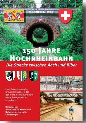 150 Jahre Hochrheinbahn – Die Strecke zwischen Aach und Biber von Gitter,  Reinhold, Kessinger,  Roland, Peter,  Klaus-Michael