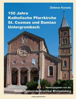 150 Jahre Katholische Pfarrkirche St. Cosmas und Damian Untergrombach von Konanz,  Dieter