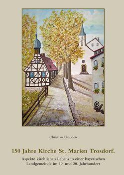 150 Jahre Kirche St. Marien Trosdorf von Chandon,  Christian