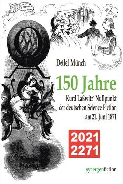 150 Jahre Kurd Laßwitz´ Nullpunkt der deutschen Science Fiction am 21. Juni 1871 von Münch,  Detlef