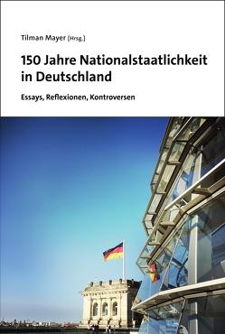 150 Jahre Nationalstaatlichkeit in Deutschland von Mayer,  Tilman