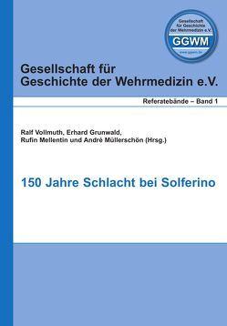150 Jahre Schlacht bei Solferino von Grunwald,  Erhard, Mellentin,  Rufin, Müllerschön,  Andre, Vollmuth,  Ralf