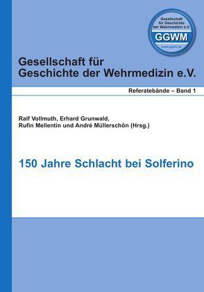 150 Jahre Schlacht bei Solferino von Grunwald,  Erhard, Mellentin,  Rufin, Müllerschön,  André, Vollmuth,  Ralf