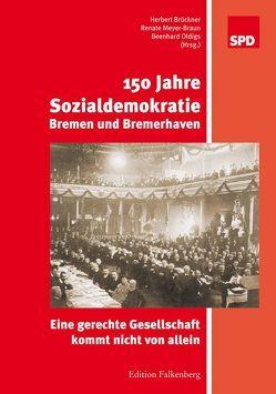150 Jahre Sozialdemokratie Bremen und Bremerhaven von Brückner,  Herbert, Meyer-Braun,  Renate, Oldigs,  Beenhard