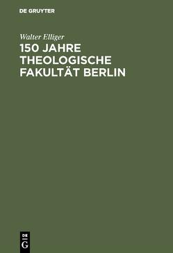 150 Jahre Theologische Fakultät Berlin von Elliger,  Walter