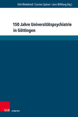 150 Jahre Universitätspsychiatrie in Göttingen von Spitzer,  Carsten, Wedekind,  Dirk, Wiltfang,  Jens