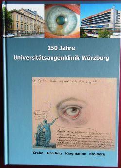 150 Jahre Universitätsaugenklinik Würzburg von Dombrowski,  Damian, Geerling,  Gerd, Grehn,  Franz, Krogmann,  Frank, Mettenleiter,  Andreas, Stolberg,  Michael