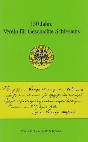 150 Jahre Verein für Geschichte Schlesiens von Schellakowsky,  Johannes, Schmilewski,  Ulrich