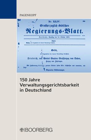 150 Jahre Verwaltungsgerichtsbarkeit in Deutschland von Pagenkopf,  Martin