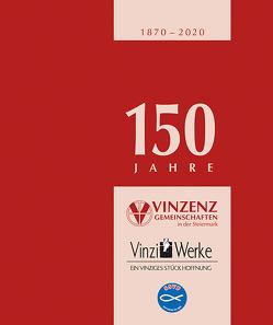 150 Jahre Vinzenzgemeinschaften in der Steiermark von der Vinzenzgemeinschaft Steiermark,  Zentralrat
