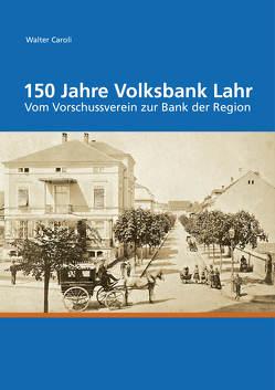 150 Jahre Volksbank Lahr von Caroli,  Walter