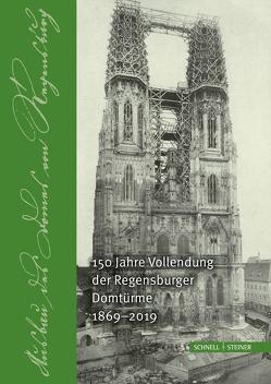 150 Jahre Vollendung der Regensburger Domtürme 1869 – 2019 von Bischöfliche Zentralbiliothek Regensburg