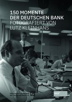 150 Momente der Deutschen Bank von Historische Gesellschaft der Deutschen Bank e.V., Kleinhans,  Lutz