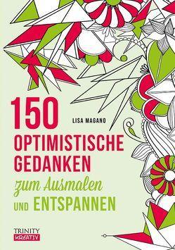 150 optimistische Gedanken zum Ausmalen und Entspannen von Magano,  Lisa