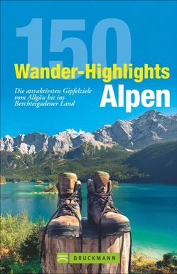 150 Wander-Highlights Alpen von Bauregger,  Heinrich, Freier,  Peter, Hüsler,  Hildegard, Irlinger,  Bernhard, Meier,  Markus und Janina, Pröttel,  Michael