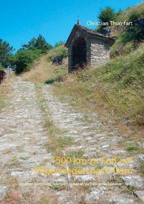 1500 km zu Fuß auf Pilgerwegen nach Rom von Thumfart,  Christian
