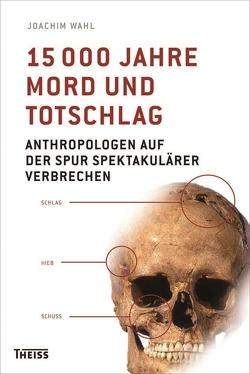 15000 Jahre Mord und Totschlag von Wahl,  Joachim