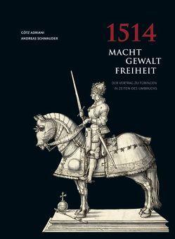 1514 Macht – Gewalt – Freiheit von Adriani,  Götz, Schmauder,  Andreas