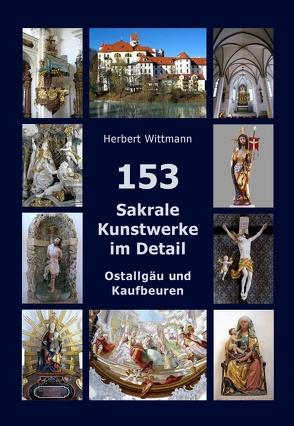 153 Sakrale Kunstwerke im Detail. Ostallgäu und Kaufbeuren von Wittmann,  Herbert