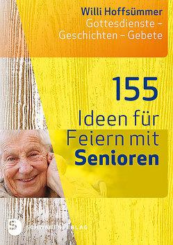 155 Ideen für Feiern mit Senioren von Hoffsümmer,  Willi