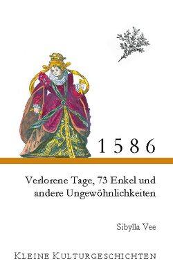 1586 – Verlorene Tage, 73 Enkel und andere Ungewöhnlichkeiten von Vee,  Sibylla