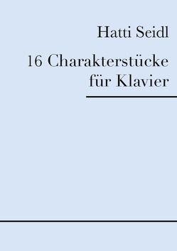 16 Charakterstücke für Klavier von Seidl,  Hatti