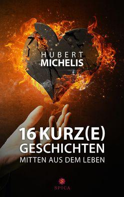 16 Kurz(e)geschichten mitten aus dem Leben von Michelis,  Hubert