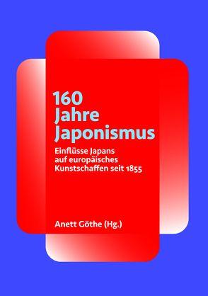 160 Jahre Japonismus von Göthe,  Anett