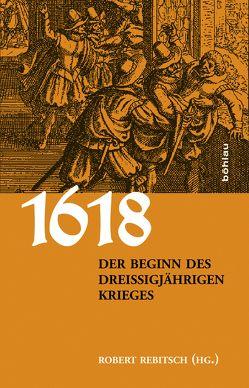 1618. Der Beginn des Dreißigjährigen Krieges von Ehrenpreis,  Stefan, Gotthard,  Axel, Höbelt,  Lothar, Kaiser,  Michael, Kilian,  Jan, Rohrschneider,  Michael