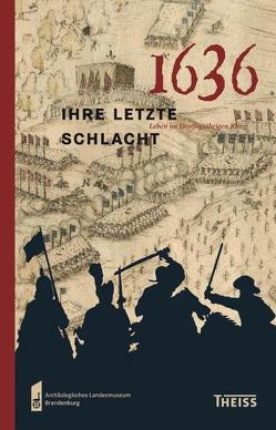 1636 – ihre letzte Schlacht von Archäologisches Landesmuseum Brandenburg, Brandenburgisches Landesamt für Denkmalpflege, Eickhoff,  Sabine, Schopper,  Franz