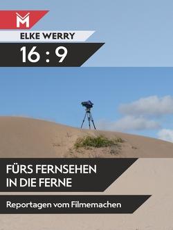 16:9 – Fürs Fernsehen in die Ferne von Werry,  Elke
