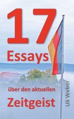 17 Essays über den aktuellen Zeitgeist von Weber,  Uli