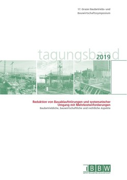 17. Grazer Baubetriebs- und Bauwirtschaftssymposium, Tagungsband 2019 von Heck,  Detlef, Hofstadler,  Christian, Kummer,  Markus